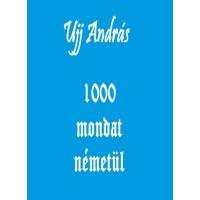 Ujj András - 1000 mondat németül
