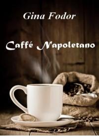Gina Fodor - Caffé Napoletano