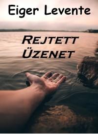 Eiger Levente - Rejtett Üzenet