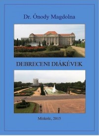 Dr. Ónody Magdolna - Debreceni diákévek