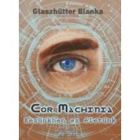 Glaszhütter Bianka - Cor Machinia