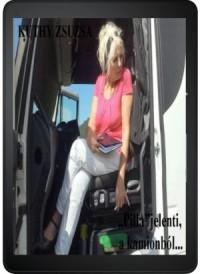 "Kuthy Zsuzsa - ""Pilla""jelenti, a kamionból..."