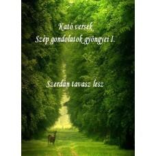 Györfiné Kató - Kató versek Szép gondolatok gyöngyei I.  Szerdán tavasz lesz
