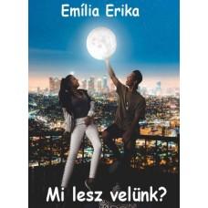 Emília Erika - Mi lesz velünk?