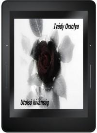 Ivády Orsolya - Utolsó kívánság
